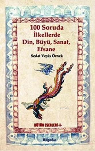 100 Soruda İlkellerde Din, Büyü, Sanat, Efsane