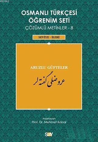 Osmanlı Türkçesi Öğrenim Seti Çözümlü Metinler 8; Seviye İleri - Aruzlu Güfteler