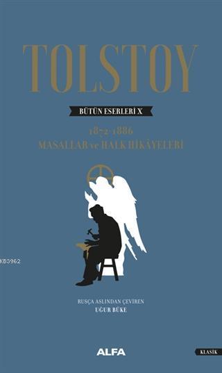 Tolstoy Bütün Eserleri 10 Ciltli; 1872-1886 Masallar Ve Halk Hikayeleri
