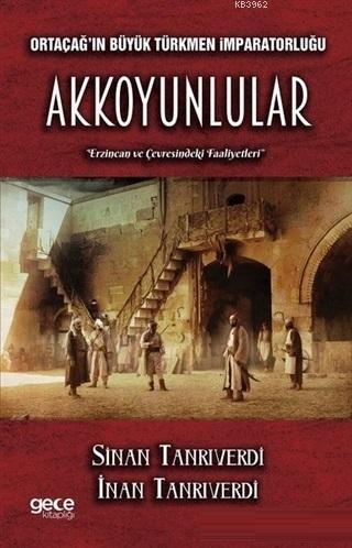 Ortaçağ'ın Büyük Türkmen İmparatorluğu Akkoyunlular Erzincan ve Çevresindeki Faaliyetleri
