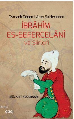 Osmanlı Dönemi Arap Şairlerinden İbrahim Es-Sefercelani ve Şiirleri