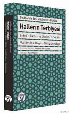 Hallerin Terbiyesi; Enîsü't-Tâlibîn ve Uddetü's-Sâlikîn Makâmât-ı Aliyye-i Nakşibendiyye