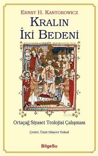 Kralın İki Bedeni; Ortaçağ Siyaset Teolojisi Çalışması