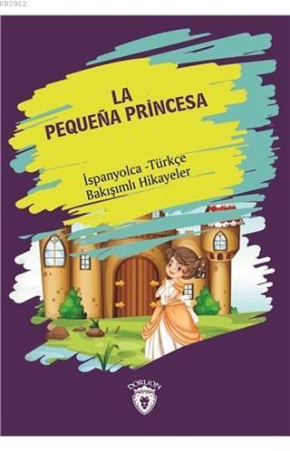 La Pequena Princesa - Küçük Prenses; İspanyolca - Türkçe Bakışımlı Hikayeler