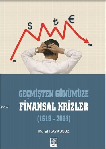 Geçmişten Günümüze Finansal Krizler (1619-2014)