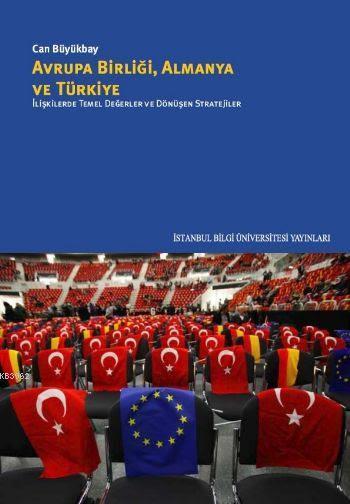 Avrupa Birliği Almanya ve Türkiye; İlişkilerde Temel Değerler ve Dönüşen Stratejiler