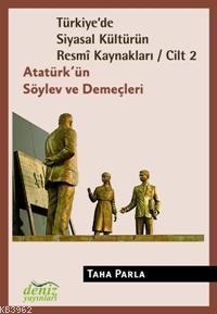 Türkiye'de Siyasal Kültürün Resmî Kaynakları Cilt-2; Atatürk'ün Söylev ve Demeçleri