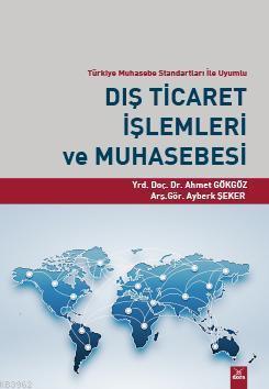 Dış Ticaret İşlemleri ve Muhasebesi; Türkiye Muhasebe Standartları İle Uyumlu