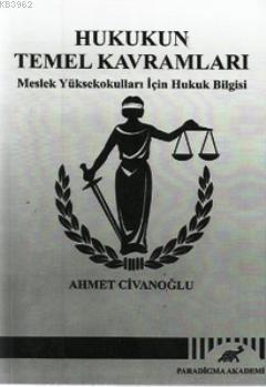 Hukukun Temel Kavramları; Meslek Yüksekokulları İçin Hukuk Bilgisi