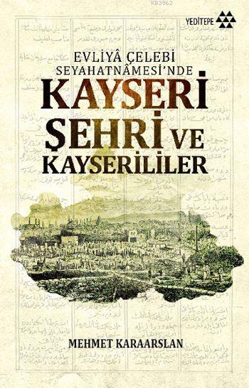 Evliyâ Çelebi Seyahatâmesi'inde Kayseri Şehri ve Kayserililer