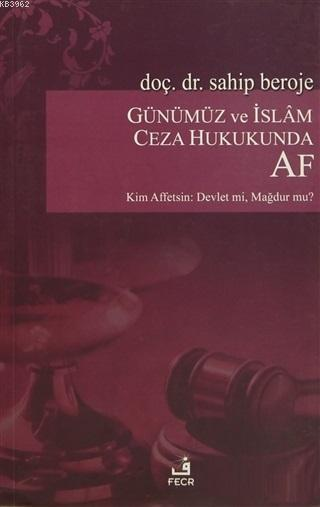 Günümüz ve İslam Ceza Hukukunda Af Kim Affetsin: Devlet mi? Mağdur mu?