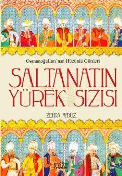 Saltanatın Yürek Sızısı; Osmanoğullarının Hüzünlü Günleri