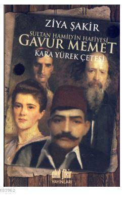 Sultan Hamid'in Hafiyesi Gavur Memet; Kara Yürek Çetesi