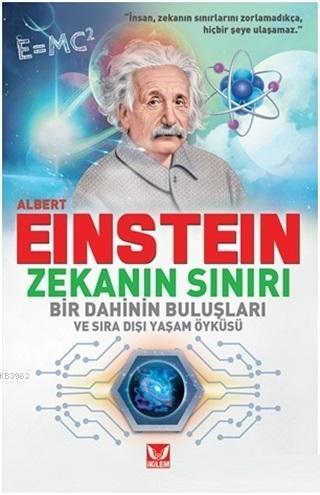 Albert Einstein Zekanın Sınırı; Bir Dahinin Buluşları ve Sıra Dışı Yaşam Öyküsü
