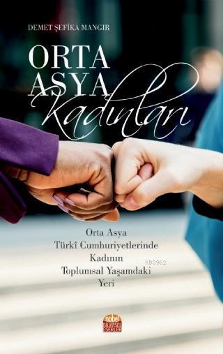 Orta Asya Kadınları; Orta Asya Türki Cumhuriyetlerinde Kadının Toplumsal Yaşamdaki Yeri