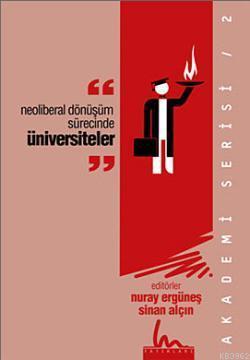 Neo-Liberal Dönüşüm Sürecinde Üniversiteler