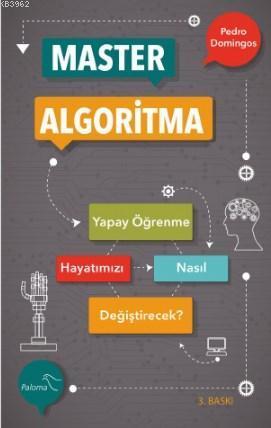 Master Algoritma; Yapay Öğrenme Hayatımızı Nasıl Değiştirecek?