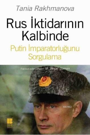 Rus İktidarının Kalbinde; Putin İmparatorluğunu Sorgulama