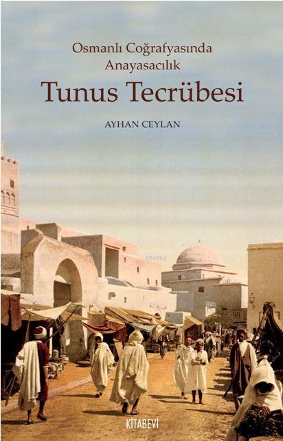 Osmanlı Coğrafyasında Anayasacılık Tunus Tecrübesi