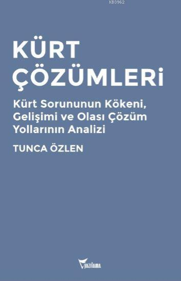 Kürt Çözümleri; Kürt Sorununun Kökeni, Gelişimi ve Olası Çözüm Yollarının Analizi