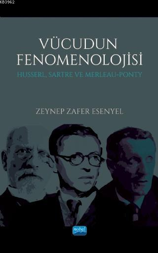 Vücudun Fenomenolijisi; Husserl, Sartre Ve Merleau-Ponty