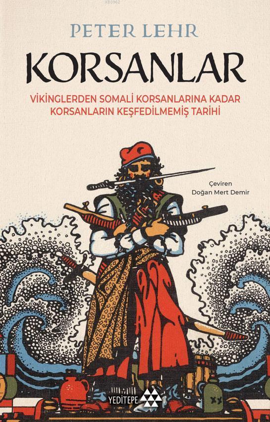 Korsanlar; Vikinglerden Somali Korsanlarına Kadar Korsanların Keşfedilmemiş Tarihi