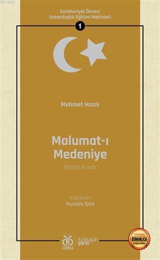Malumat-ı Medeniye (Birinci Kısım - Osmanlıca Aslıyla Birlikte); Cumhuriyet Öncesi Vatandaşlık Eğitimi Metinleri 1