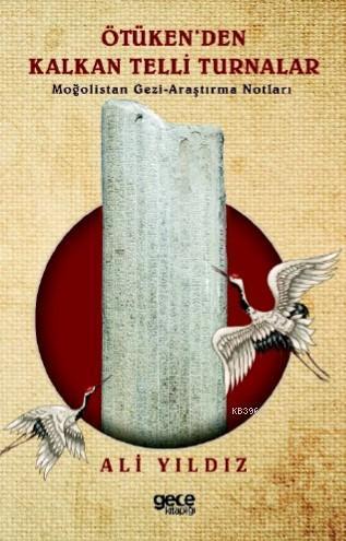 Ötüken'den Kalkan Telli Turnalar; Moğolistan Gezi- Araştırma Notları