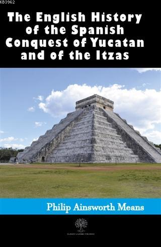 History of the Spanish Conquest of Yucatan and of the Itzas