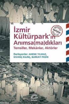 İzmir Kültürpark'ın Anımsa(ma)dıkları; Temsiller, Mekânlar, Aktörler