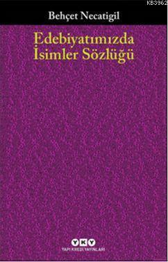 Edebiyatımızda İsimler Sözlüğü; 901 Türk Edebiyatçısının Hayatı ve Eseri