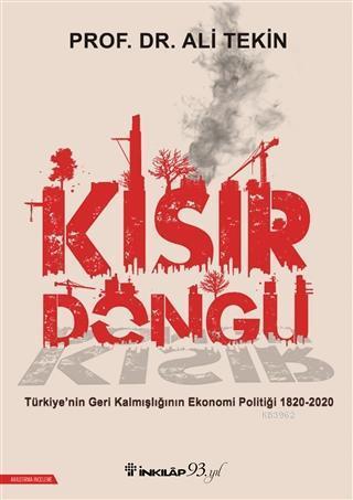 Kısır Döngü; Türkiye'nin Geri Kalmışlığının Ekonomi Politiği 1820-2020