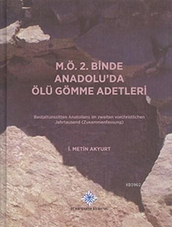 M.Ö. 2. Binde Anadolu'da Ölü Gömme Adetleri (Ciltli); Bestattunssitten Anatoliens im Zweiten Vorchristlichen Jahrtausend ( Zusammenfassung)