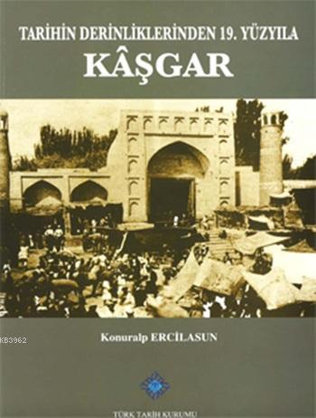 Tarihin Derinliklerinden 19. Yüzyıla Kâşgar