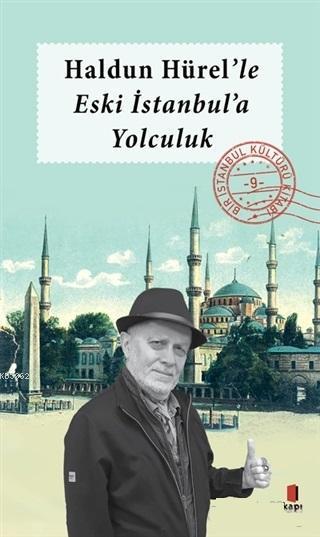Haldun Hürel'le Eski İstanbul'a Yolculuk; Bir İstanbul Kültürü Kitabı 9