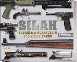 Silah; Tabanca ve Tüfeklerin 800 Yıllık Tarihi
