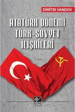Atatürk Dönemi Türk - Sovyet İlişkileri