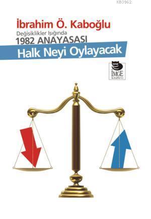 Değişiklikler Işığında 1982 Anayasası; Halk Neyi Oylayacak