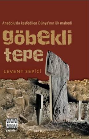 Göbekli Tepe; Anadolu'da Keşfedilen Dünya'nın İlk Mabedi