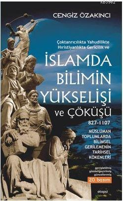 İslamda Bilimin Yükselişi ve Çöküşü; Çoktanrıcalıkta Yahudilikte Hristiyanlıkta Gericilik ve - Müslüman Toplumlarda Bilimsel Gerilemenin