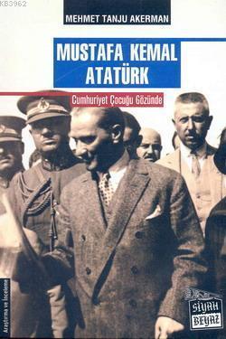 Mustafa Kemal Atatürk; Cumhuriyet Çocuğu Gözünde