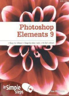 Photoshop Elements 9 in Simple Steps; Easy to Follow - Step-by-Step Tasks - In Full Colour