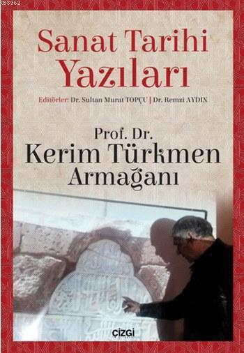 Sanat Tarihi Yazıları; Kerim Türkmen Armağanı