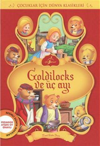 Goldilocks ve Üç Ayı; Çocuklar İçin Dünya Klasikleri - Resimli Dünya Masalları