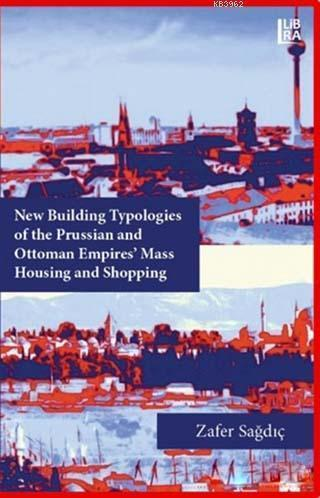 New Building Typologies of the Prussian and Ottoman Empires' Mass Housing and Shopping