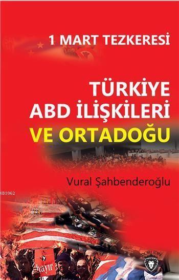 1 Mart Tezkeresi Türkiye Abd İlişkileri Ve Ortadoğu