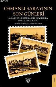 Osmanlı Sarayının Son Günleri Ankara Da Milli Mücadele İstanbul Da Son Saltanat Kayığı