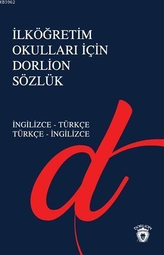 İlköğretim Okulları İçin Dorlion Sözlük; İngilizce - Türkçe Türkçe - İngilizce