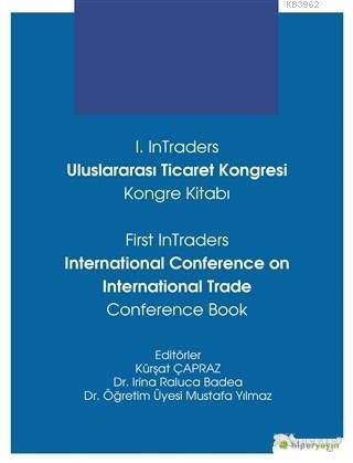 1. InTraders Uluslararası Ticaret Kongresi Kongre Kitabı; First InTraders International Conference on International Trade Conference Book