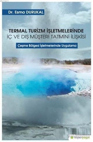 Termal Turizm İşletmelerinde İç ve Dış Müşteri Tatmini İlişkisi; Çeşme Bölgesi İşletmelerinde Uygulama